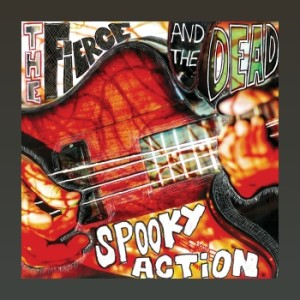 The Fierce And The Dead ~ Spooky Action