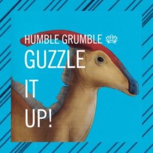 Humble Grumble ~ Guzzle It Up!