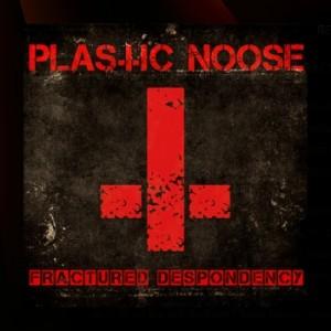 Plastic Noose - Fractured Despondency