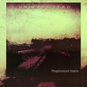 Univers Zéro ~ Phosphorescent Dreams