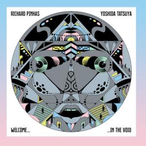 Richard Pinhas & Yoshida Tatsuya - Welcome In The Void