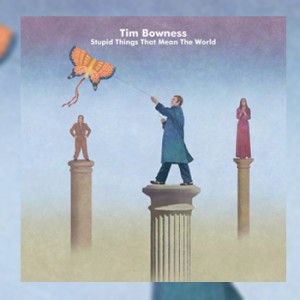 Tim Bowness - Stupid Things That Mean The World