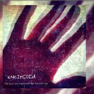 Encircled - The Gun Has Replaced The Handshake