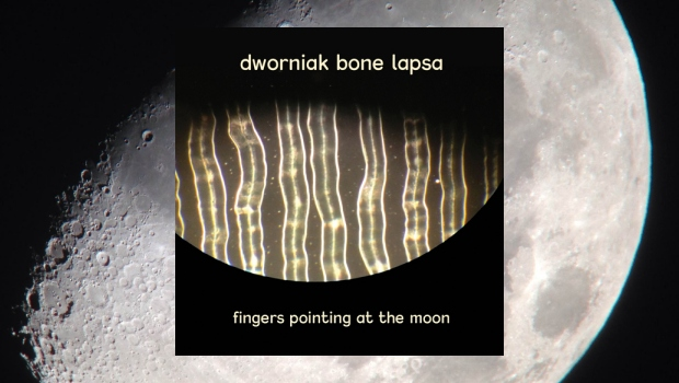 Dworniak Bone Lapsa - Fingers Pointing At The Moon