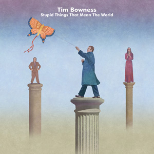 Tim Bowness – Stupid Things That Mean The World