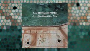 I Am The Manic Whale - Everything Beautiful In Time