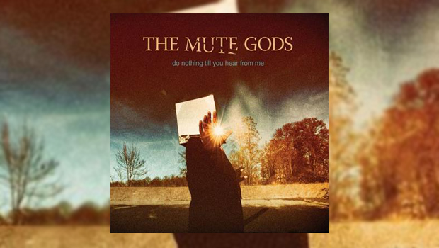 The Mute Gods - Do Nothing Till You Hear From Me