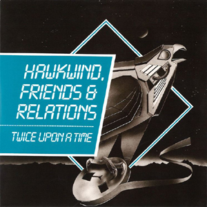 Hawkwind Friends & Relations - Twice Upon A Time - front cover