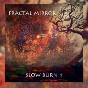 Fractal Mirror - Slow Burn 1