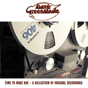 Dave Greenslade – Time to Make Hay – A Collection of Original Recordings
