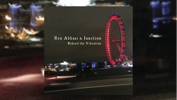 Rez Abbasi & Junction - Behind the Vibration