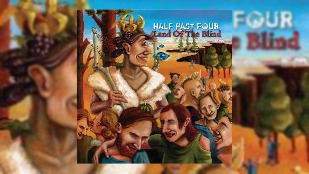 Half Past - Four Land of the Blind