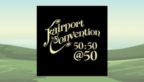 Fairport Convention - 50:50@50