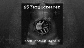 25 Yard Screamer – Keep Sending Signals