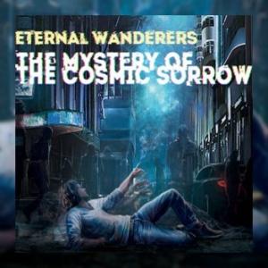 Eternal Wanderers - The Mystery of the Cosmic Sorrow