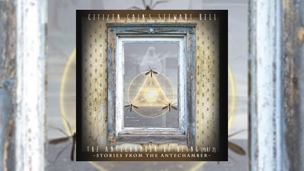 Citizen Cain's Stewart Bell - The Antechamber of Being, Part 2 - Stories from the Antechamber