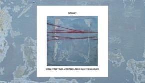 Seán Street/Neil Campbell/Perri Alleyne-Hughes - Estuary
