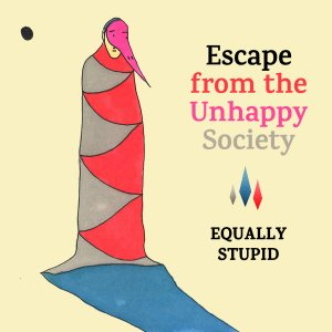 Equally Stupid - Escape from the Unhappy Society