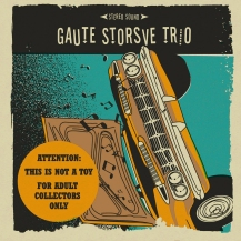Gaute Storsve Trio - Attention: This Is Not A Toy, For Adult Collectors Only