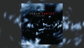 Sonar with David Torn – Vortex