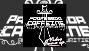 Professor Caffeine & the Insecurities - Video Game [EP]