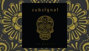 Subsignal - La Muerta