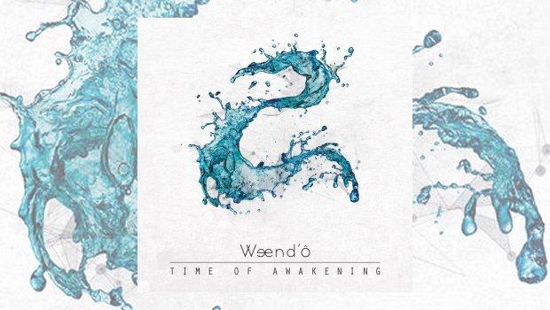Weend'ô - Time of Awakening