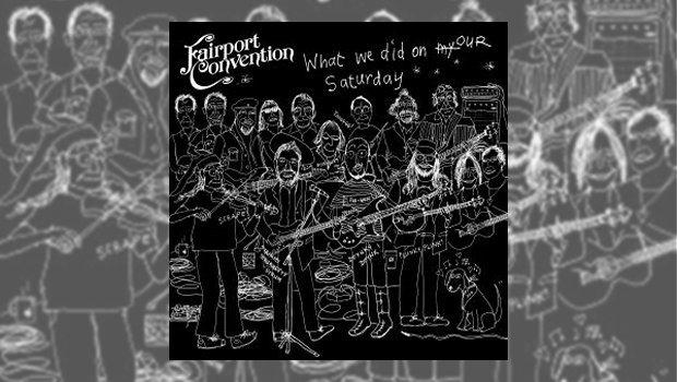 Fairport Convention - What We Did On Our Saturday