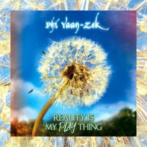 Phi Yaan-Zek – Reality Is My Play Thing
