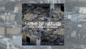 Lathe of Heaven - Now There's No Room