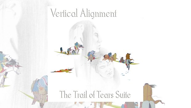 Vertical Alignment – The Trail of Tears Suite