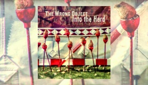 The Wrong Object – Into The Herd