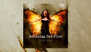 Verity White - Reclaim; Set Fire