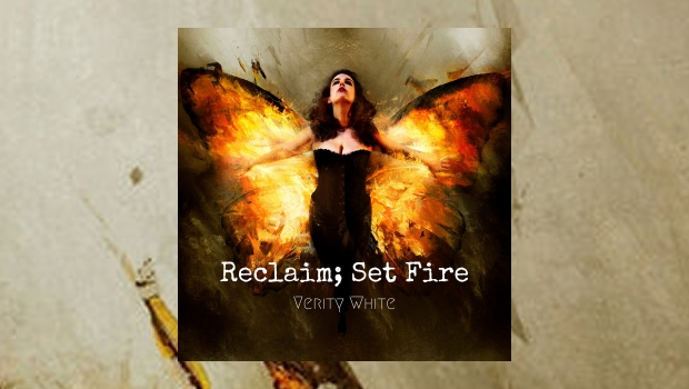 Verity White - Reclaim; Set Fire