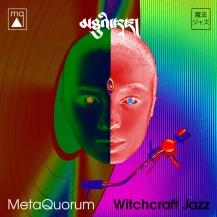 MetaQuorum - Witchcraft Jazz
