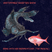Unstoppable Sweeties Show - Bring Kath Her Breamcatcher (The Musical)