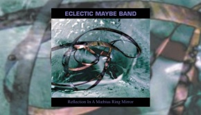 Eclectic Maybe Band – Reflection In A Mœbius Ring Mirror