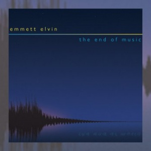 Emmett Elvin - The End of Music
