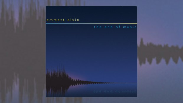 Emmett Elvin - The End of Music