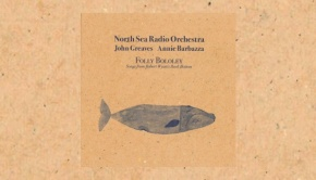North Sea Radio Orchestra with John Greaves & Annie Barbazza – Folly Bololey: Songs from Robert Wyatt's Rock Bottom