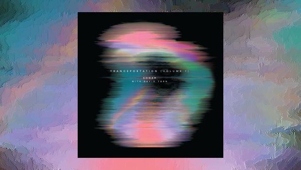 Sonar with David Torn - Tranceportation Vol.1