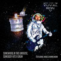 Yuval Ron – Somewhere In This Universe, Somebody Hits A Drum
