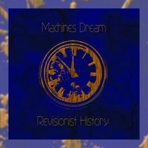 Machines Dream - Revisionist History