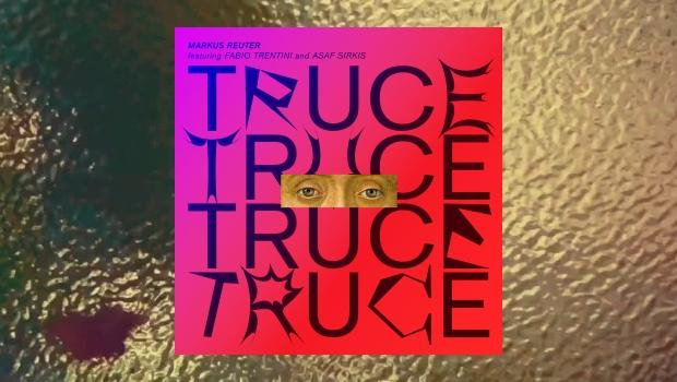 Markus Reuter featuring Fabio Trentini & Asaf Sirkis – Truce