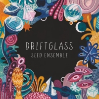 SEED Ensemble – Driftglass