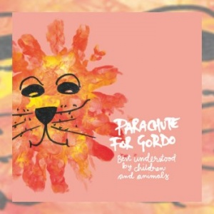 Parachute for Gordo - Better Understood by Children and Animals