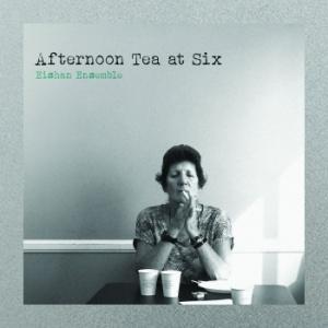 Eishan Ensemble – Afternoon Tea At Six