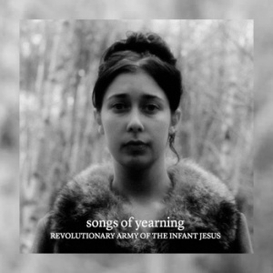 Revolutionary Army Of The Infant Jesus – Songs Of Yearning/Nocturnes