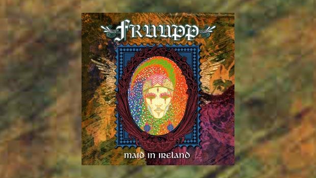 Fruupp - Maid In Ireland