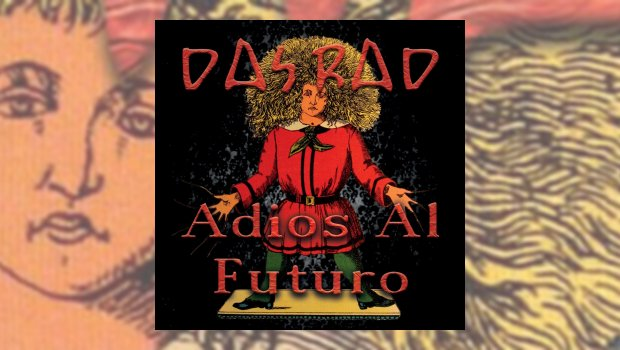 Das Rad - Adios Al Futuro